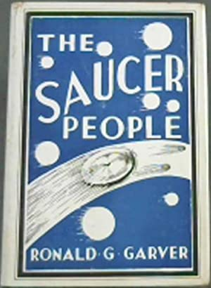 The Saucer People: Garver, Ronald G