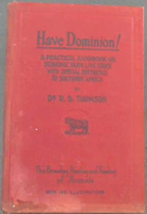 Have Dominion! a Practical Handbook on Economic: Thomson, R.B.
