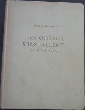 Les Oiseaux 'S'Installent . et s'en vont.: Delamain, Jacques