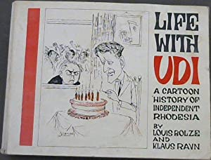 "Life With UDI: A Cartoon ""History"" of: Bolze, Louis; Ravn,"