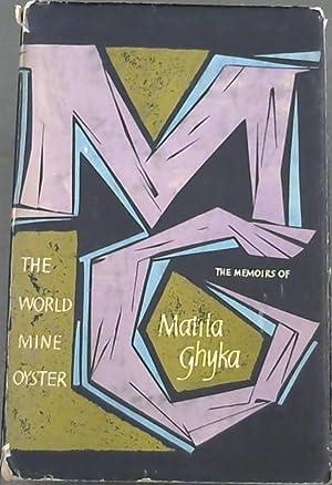 The World Mine Oyster : The Memoirs: Ghyka, Matila ;
