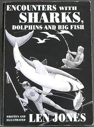 ENCOUNTERS WITH SHARKS, DOLPHINS AND BIG FISH.: Jones,Len ; Jones,