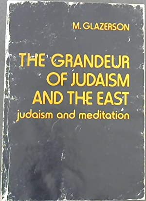 The Grandeur of Judaism and the East: Glazerson, M.