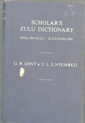 Scholar's Zulu Dictionary: English-Zulu, Zulu-English: Dent, G.R. :