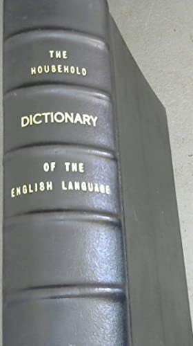 The Household Dictionary of the English Language, Etymological, Derivative, Explanatory, Pronounc...