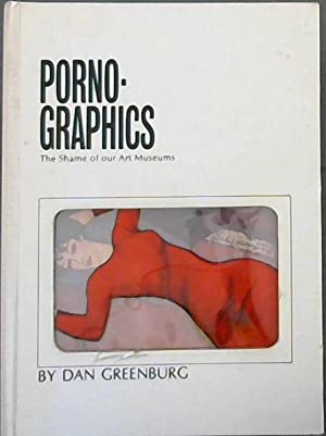 Porno-Graphics: The Shame of our Art Museums: Greenburg, Dan