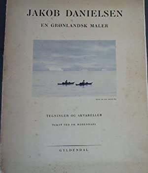 Jakob Danielsen : En Gronlandsk Maler -: Rosendahl, Ph (Text)
