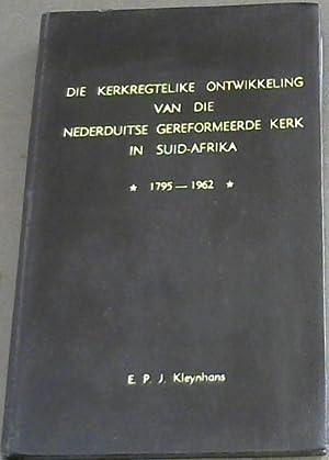 Die Kerkregtelike Ontwikkeling van die Nederduitse Gereformeerde: Kleynhans, E P