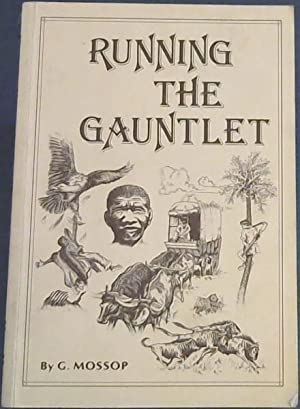 Running the gauntlet: Some recollections of adventure: Mossop, George