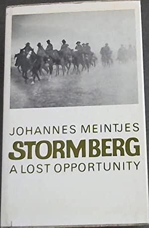 Stormberg - A Lost Opportunity : The Anglo-Boer War in the North-Eastern Cape Colony, 1899-1902