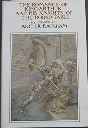 The Romance of King Arthur and His: Rackham, Arthur [Illustrator]