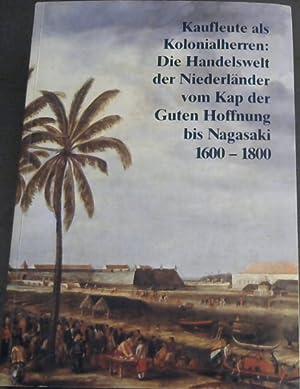 Kaufleute als Kolonialherren: Die Handelswelt der Niederla?nder: Schmitt, Eberhard ;