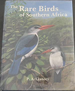 The rare birds of Southern Africa: Clancey, P. A