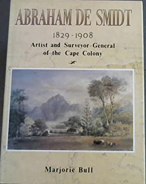 Abraham de Smidt 1829-1908: Artist and Surveyor-General of the Cape Colony