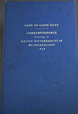 Cape of Good Hope: Correspondence relating to Native Disturbances in Bechuanaland - Presented to ...