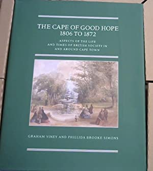 The Cape of Good Hope 1806 - 1872: Aspects of the Life and Times of British Society in and Around...
