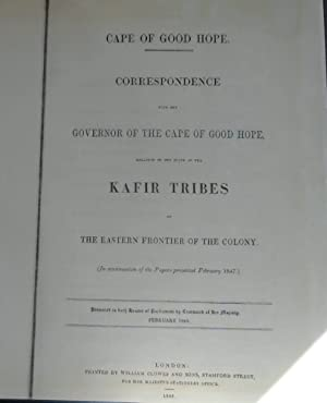 Correspondence with the Governor of the Cape Hope, relative to the state of the Kafir Tribes on t...