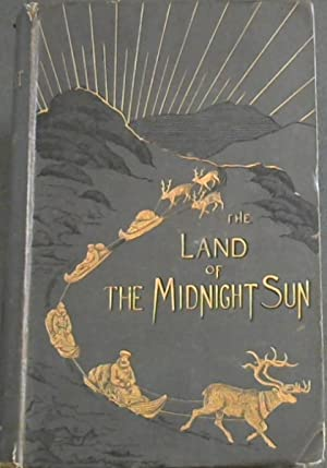 The Land of the Midnight Sun: Summer and Winter Journeys through Sweden, Norway, Lapland, and Nor...