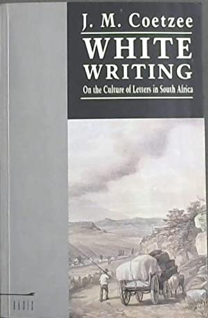 White Writing - On the Culture of: Coetzee, J.M.