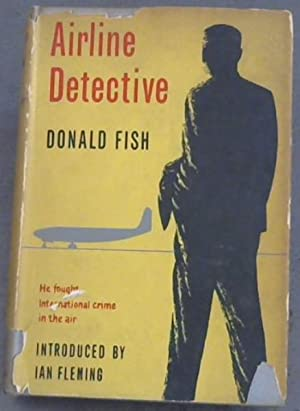 Airline Detective : The Fight Against International: Fish, Donald E.