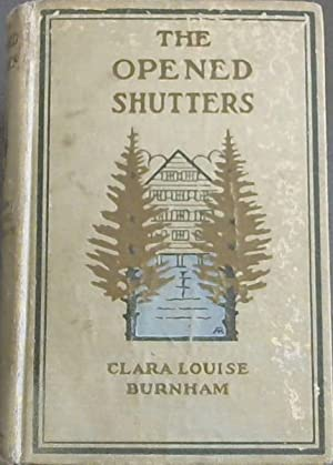 The Opened Shutters: Burnham, Clara Louise