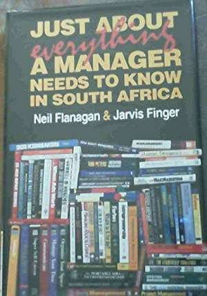 Just About Everything A Manager Needs To: Flanagan, Neil &