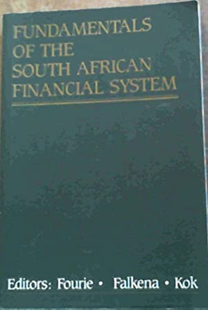 Fundamentals Of The South African Financial System: Fourie, L.J;Falkena, H.B;Kok,