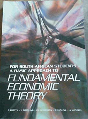 For South African Students- A Basic Approach To Fundamental Economic Theory: Chetty, S; Greyling, L...