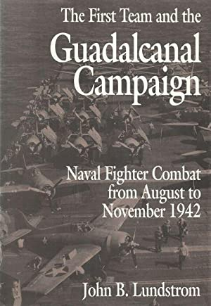 THE FIRST TEAM AND THE GUADALCANAL CAMPAIGN - NAVAL FIGHTER COMBAT FROM AUGUST TO NOVEMBER 1942: ...