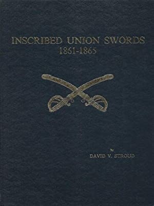 INSCRIBED UNION SWORDS: 1861-1865: Stroud, David V.