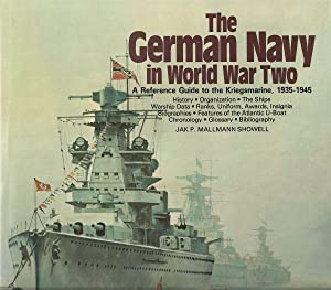 THE GERMAN NAVY IN WORLD WAR TWO - A REFERENCE GUIDE TO THE KRIEGSMARINE, 1935-1945: Showell, Jak P...