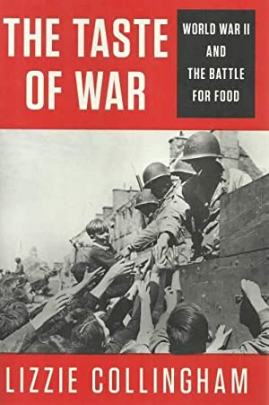 THE TASTE OF WAR WORLD WAR II AND THE BATTLE FOR FOOD: Collingham, Lizzie