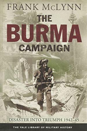 THE BURMA CAMPAIGN DISASTER INTO TRIUMPH 1942-45: McLynn, Frank