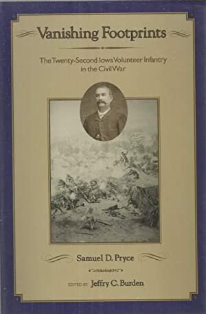 VANISHING FOOTPRINTS THE TWENTY-SECOND IOWA VOLUNTEER INFANTRY IN THE CIVIL WAR: Pryce, Samuel D. (...