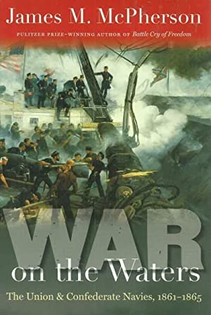 WAR ON THE WATERS THE UNION & CONFEDERATE NAVIES, 1861-1865: McPherson, James M.