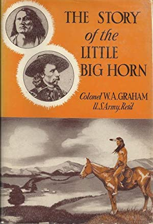 THE STORY OF THE LITTLE BIG HORN: Graham, W.A.