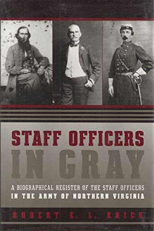 STAFF OFFICERS IN GRAY - A BIOGRAPHICAL REGISTER OF THE STAFF OFFICERS IN THE ARMY OF NORTHERN ...