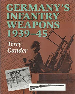 GERMANY'S INFANTRY WEAPONS 1939-45: Gander, Terry