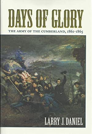 DAYS OF GLORY - THE ARMY OF THE CUMBERLAND, 1861-1865: Daniel, Larry J.