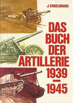 DAS BUCH DER ARTILLERIE 1939-1945: Engelmann, Joachim