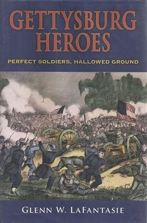 GETTYSBURG HEROES - PERFECT SOLDIERS, HALLOWED GROUND: LaFantasie, Glenn W.