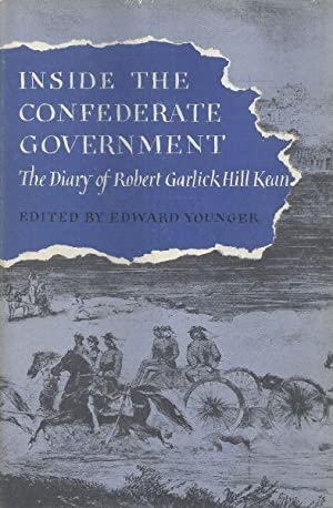 INSIDE THE CONFEDERATE GOVERNMENT - THE DIARY OF ROBERT GARLICK HILL KEAN (ed. by Edward Younger): ...