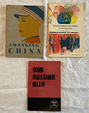 3 Booklets: Changing China; Our Russian Ally; Birth of a Revolutionary Movement in Yugoslaviay