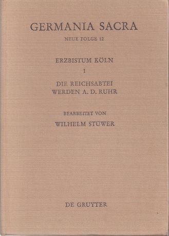Das Erzbistum Köln 3. Die Reichsabtei Werden: Stüwer, Wilhelm (Bearb.)