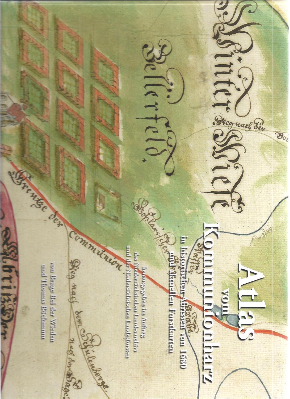 Atlas vom Kommunionharz in historischen Abrissen von 1680 und aktuellen Forstkarten - Bei der Wieden, Brage/Böckmann, Thomas