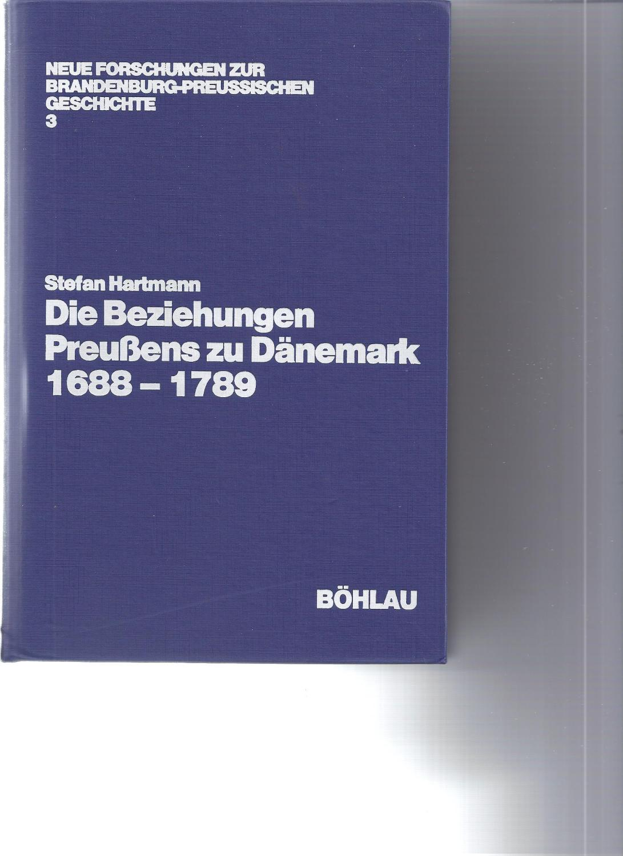Die Beziehungen Preußens zu Dänemark von 1688-1789: Hartmann, Stefan
