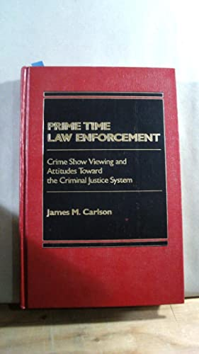 PRIME TIME LAW ENFORCEMENT: Crime Show Viewing and Attitudes Toward the Criminal Justice System