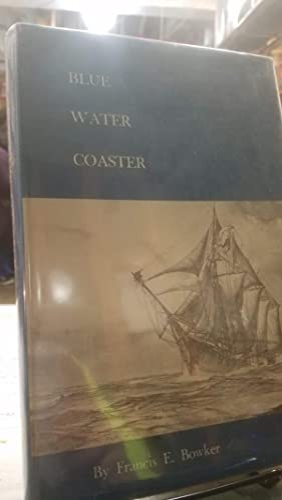 BLUE WATER COASTER: Bowker, Francis E.