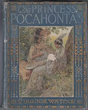 The Princess Pocahontas. 1916 1st Penn Edition: Watson, Virginia