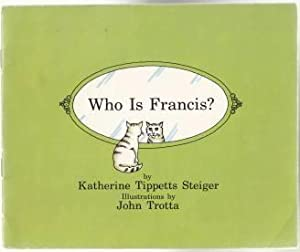 Who is Francis?: Steiger, katherine Tippetts